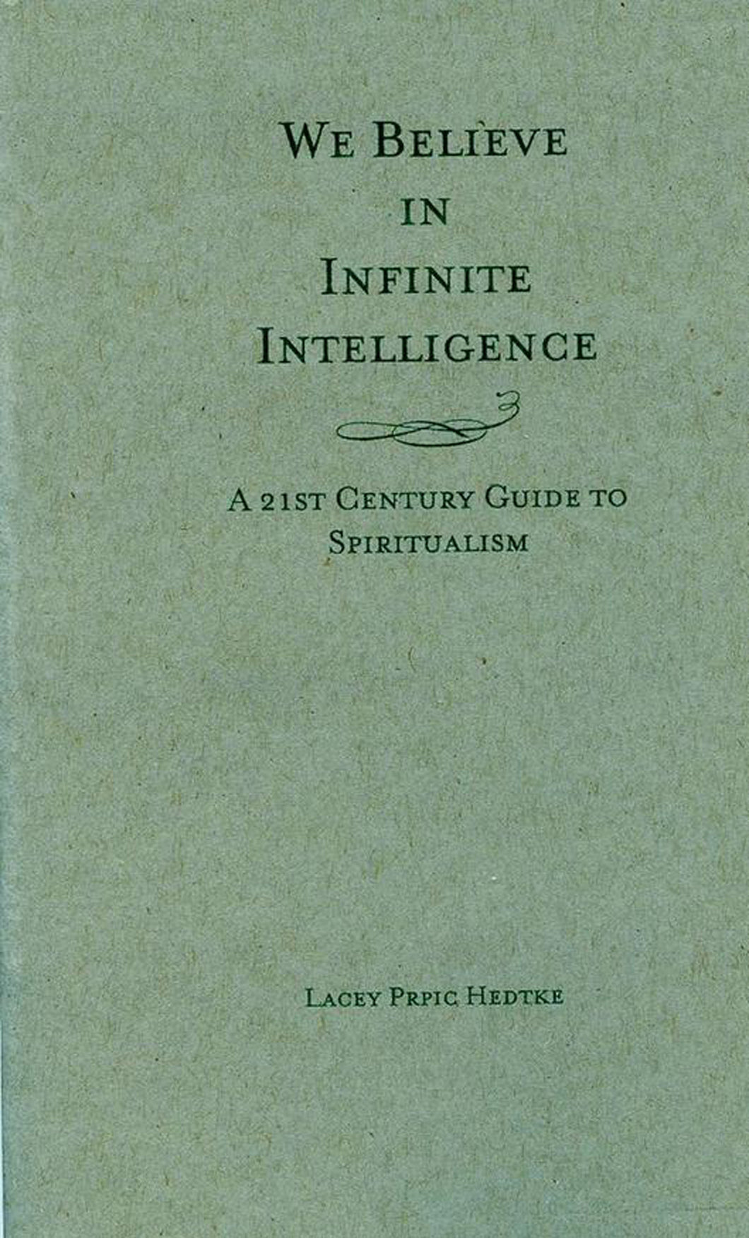 We Believe in Infinite Intelligence: A 21st Century Guide to Spiritualism