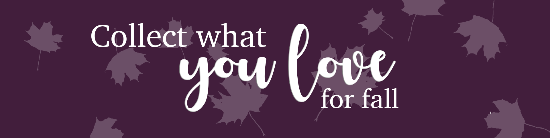 Collect what you love for fall