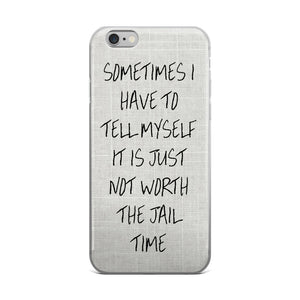 Not Worth The Jail Time Phone Case