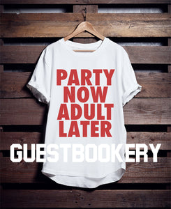 Party Now Adult Later T-shirt - Guestbookery