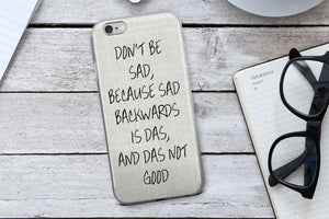 Don't Be Sad Phone Case - Guestbookery