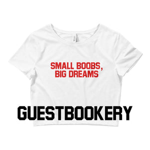 Small Boobs Big Dreams Crop Top - Guestbookery