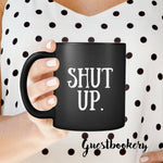 Load image into Gallery viewer, Shut Up Mug - Guestbookery