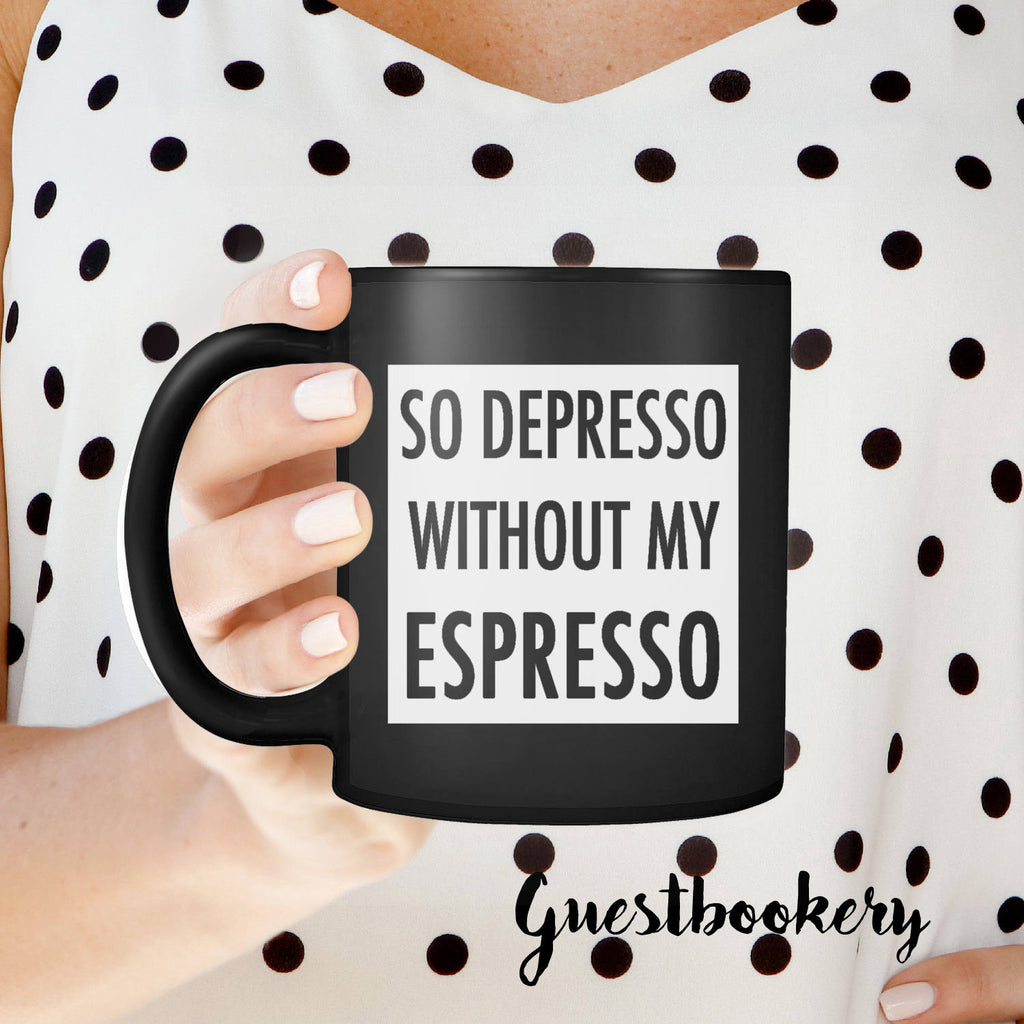 So Depresso Without My Espresso Mug - Guestbookery