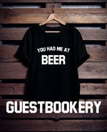 Load image into Gallery viewer, You Had Me at Beer T-Shirt - Guestbookery