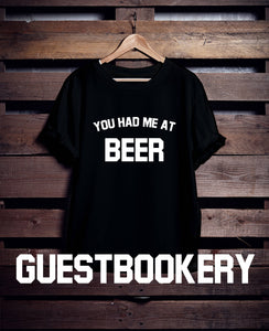 You Had Me at Beer T-Shirt - Guestbookery
