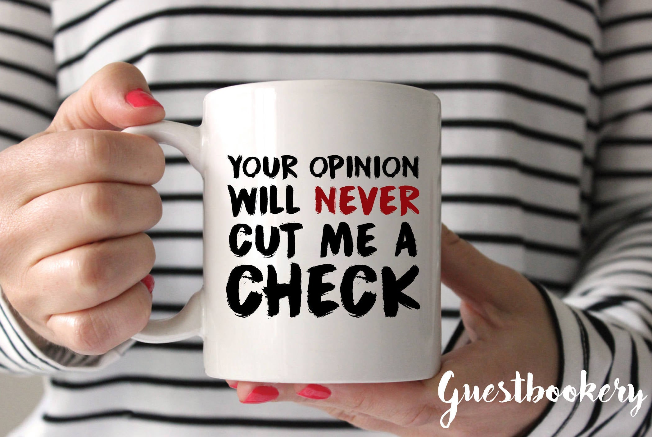 Your Opinion Will Never Cut Me A Check Mug - Guestbookery