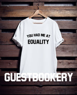 Load image into Gallery viewer, You Had Me at Equality T-Shirt - Guestbookery