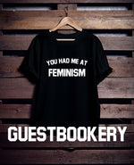 Load image into Gallery viewer, You Had Me at Feminism T-Shirt - Guestbookery