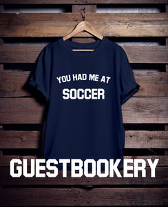 You Had Me At Soccer T-Shirt - Guestbookery