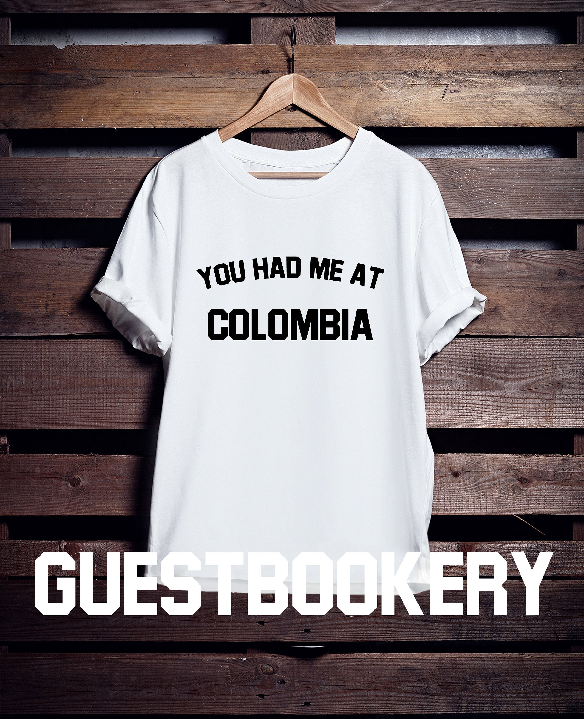 You Had Me At Colombia T-Shirt - Guestbookery