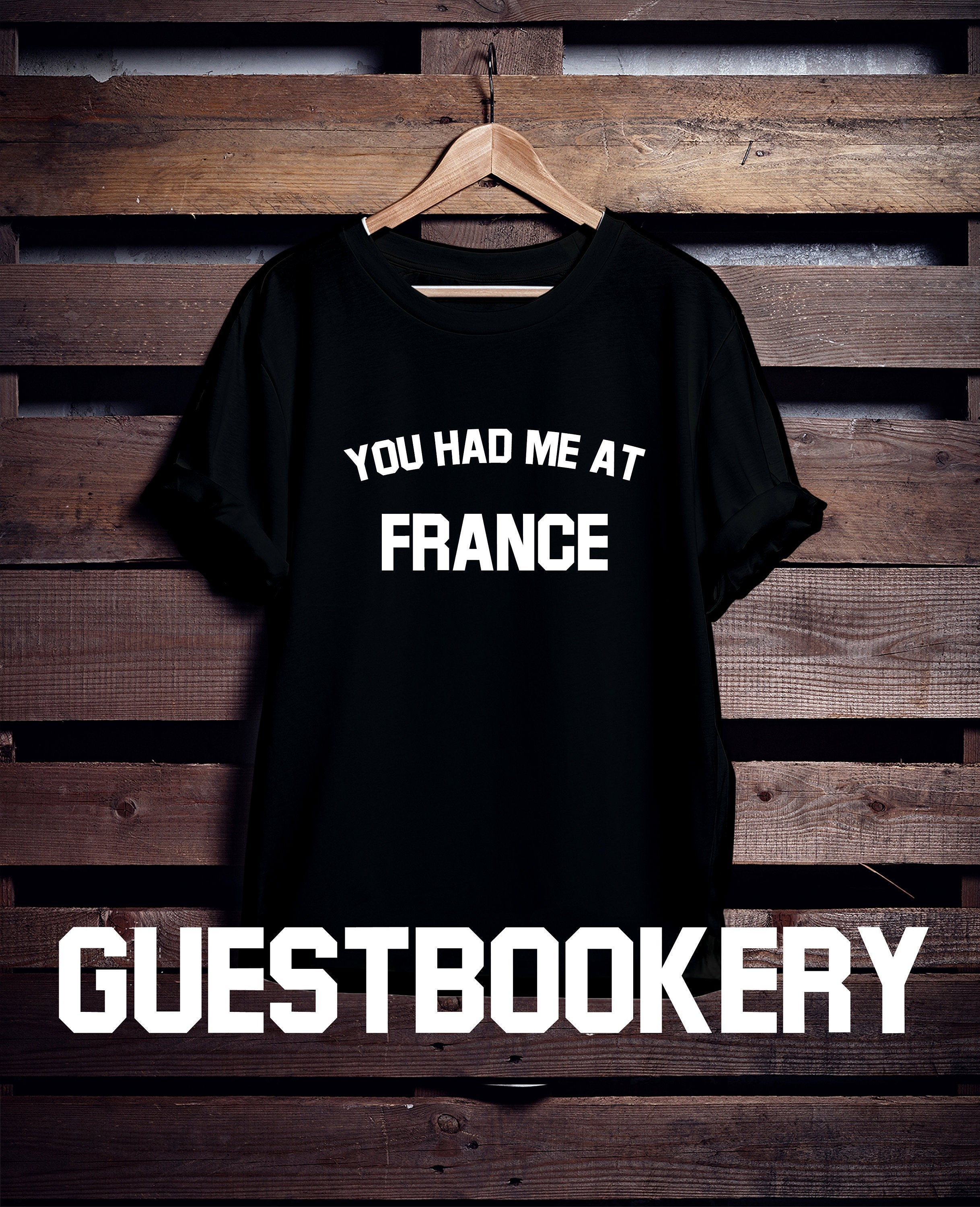 You Had Me At France T-Shirt - Guestbookery