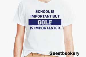 School is Important but Golf is Importanter T-shirt