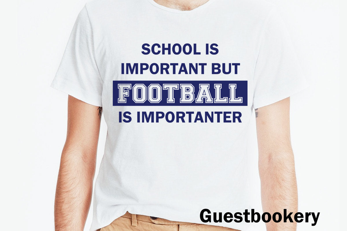 School is Important but Football is Importanter T-shirt - Guestbookery