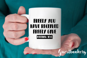 Freely You have Received Freely Give Mug - Matthew 10:8 - Guestbookery