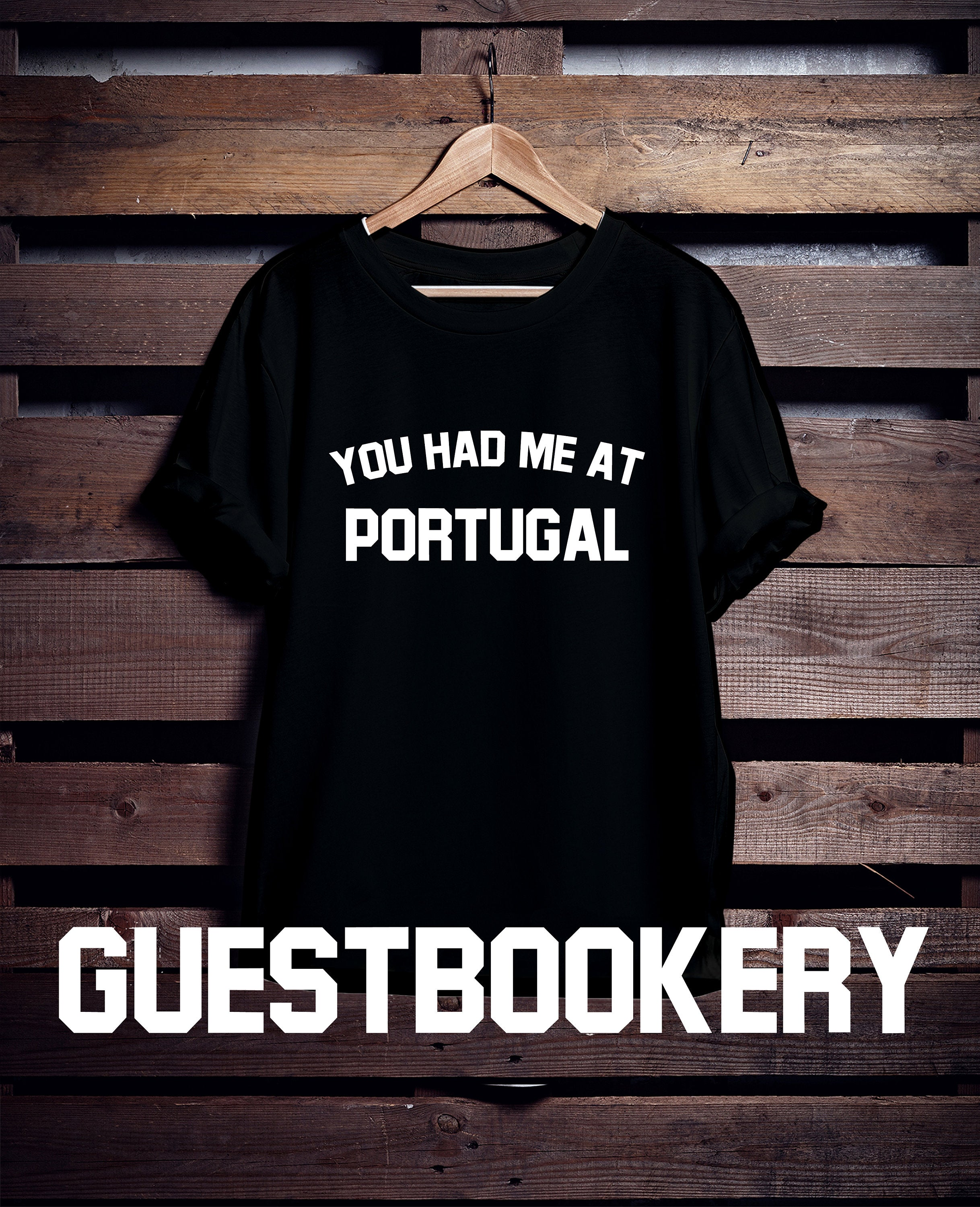 You Had Me At Portugal T-Shirt - Guestbookery
