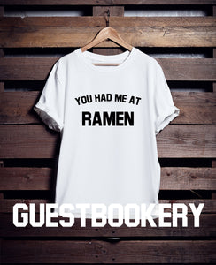 You Had Me At Ramen T-Shirt - Guestbookery
