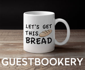 Let's Get This Bread Mug - Guestbookery