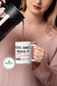 Good Things Happen To Babes Who Hustle Mug - Guestbookery
