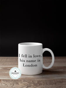 I fell in love, his name is London Mug - Guestbookery