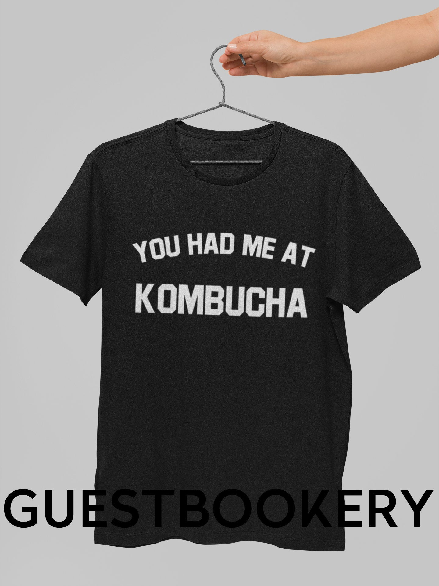 You Had Me At Kombucha T-Shirt - Guestbookery