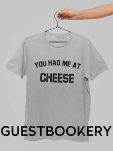 You Had Me At Cheese T-Shirt - Guestbookery