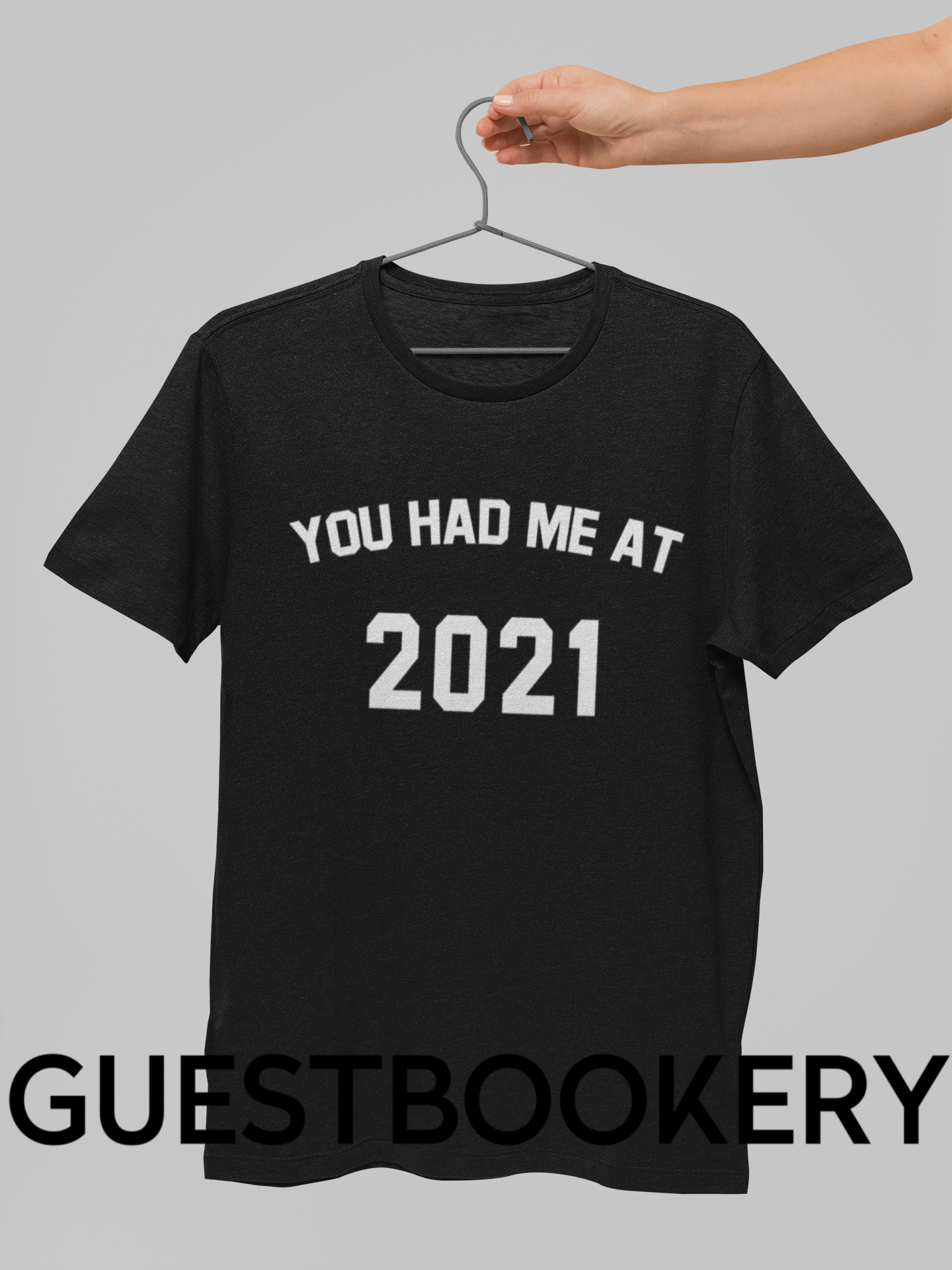 You Had Me At 2021 T-Shirt - Guestbookery