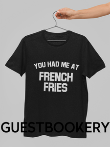 You Had Me At French Fries T-Shirt - Guestbookery