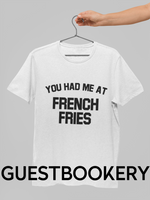 Load image into Gallery viewer, You Had Me At French Fries T-Shirt - Guestbookery