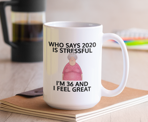 Who says 2020 is stressful funny mug - Guestbookery