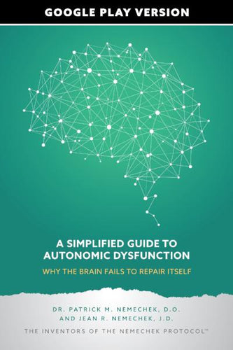 A Simplified Guide to Autonomic Dysfunction (updated)- Why the Brain Fails to Repair Itself, Google Play Version