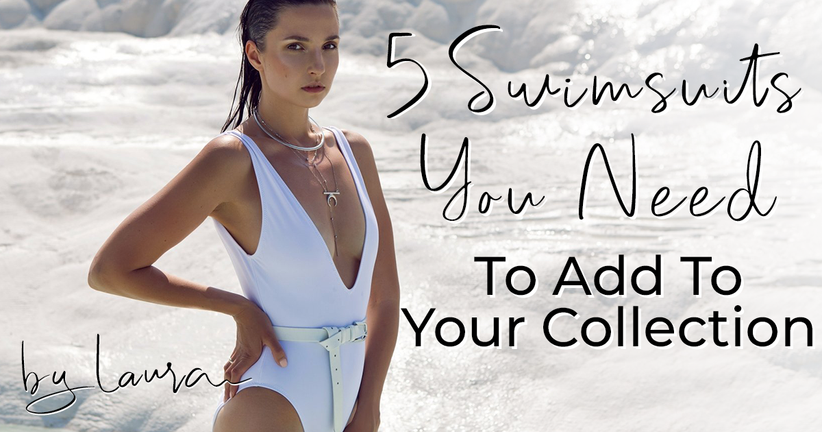 5 Swimsuits You Need To Add To Your Collection