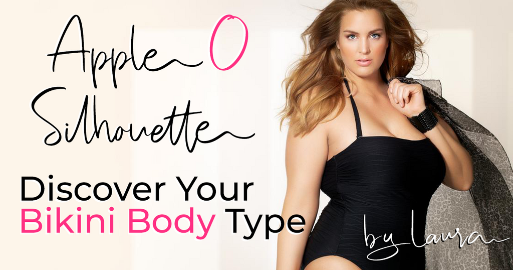 APPLE O Body Type - Discover Your Ideal Swimsuits ! *The Bikini Silhouette Guide *
