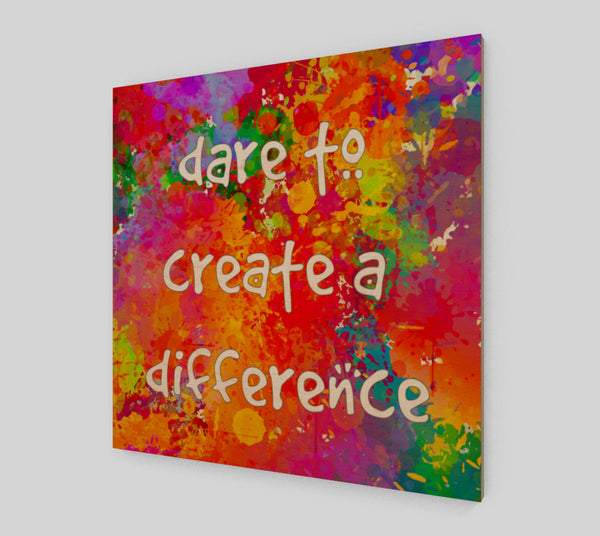 Dare To Create A Difference Print
