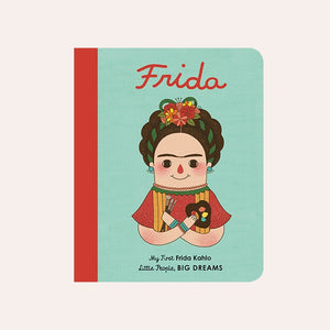 Frida Kahlo: My First Little People, Big Dreams. Board Book