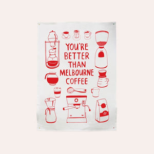 Able and Game - Tea Towel - You're Better Than Melbourne Coffee