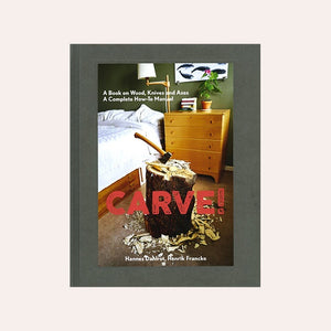 Carve! A Book on Wood, Knives and Axes