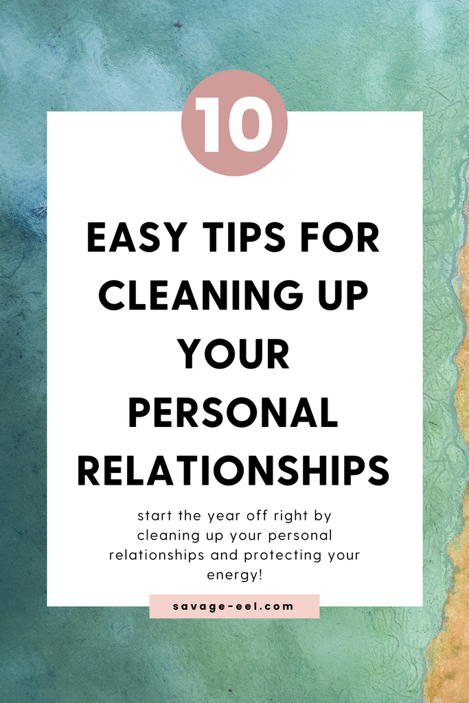 10 Easy Tips to Clean Up Your Personal Relationships