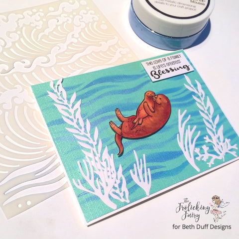 #thefrolickingfairy #bethduffdesigns #lifesgreatestblessing #otters #family #blessing #copiccoloring #nuvo #embellishmentmousse #heroarts #stencil #fancydies #seaweed #ocean #handmade #handmadecards