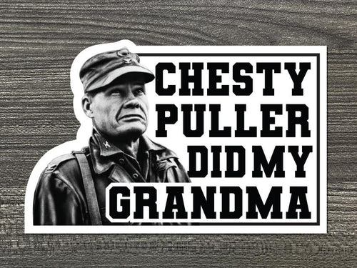 Chesty Puller Did My Grandma Vinyl Decal