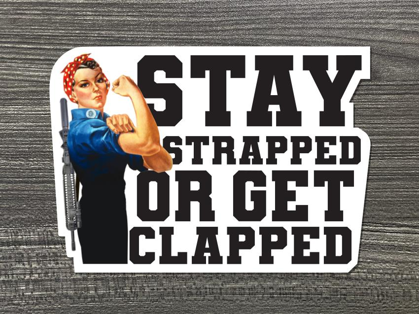 Stay Strapped Or Get Clapped (Rosie) Vinyl Decal