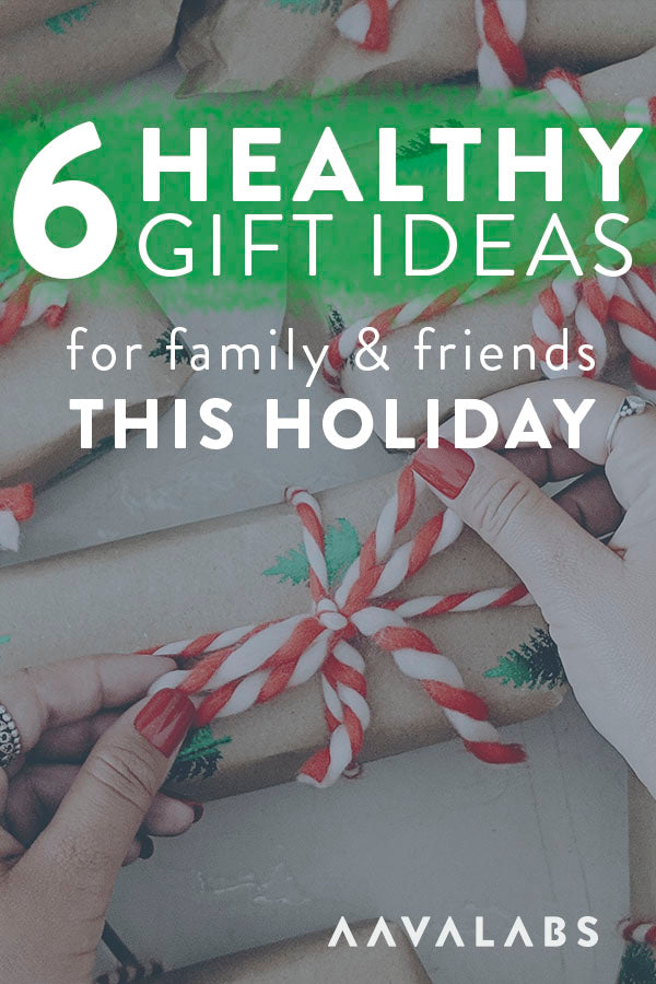 6 Healthy Gift Ideas for family and friends