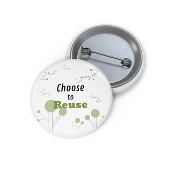 Choose to Reuse - Eco Pin Buttons