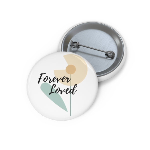 Inspirational Pin Buttons – Forever Loved – Flower