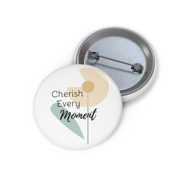 Inspirational Pin Buttons – Cherish Every Moment – Flower
