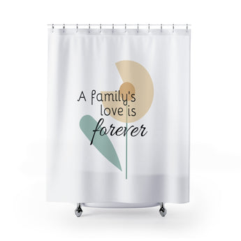 Inspirational Shower Curtain – Beautiful Flower - A Family's Love is Forever