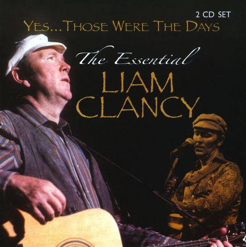Yes...Those Were The Days - The Essential Liam Clancy