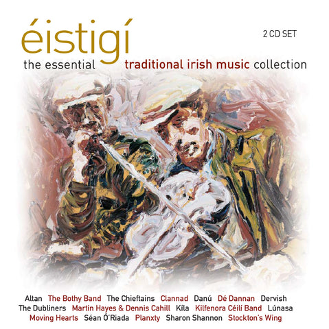 Éistigí - The Essential Traditional Irish Music Collection