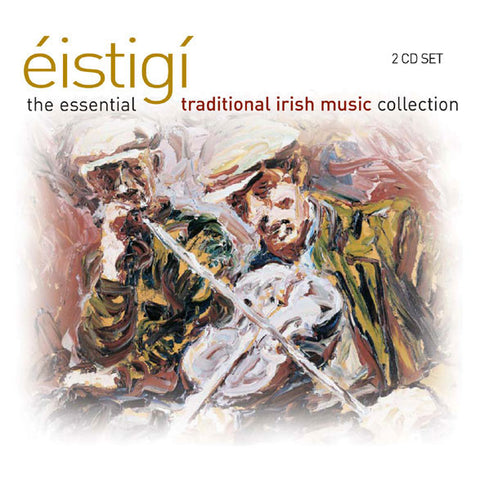 Eistigi - The Essential Irish Music Collection - Various