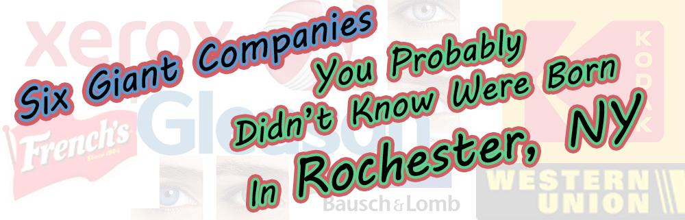 6 companies you didn't realize were from rochester ny